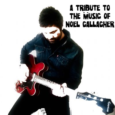 A Tribute To The Music of Noel Gallagher